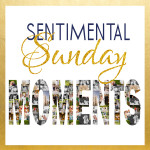 Sentimental Sunday | That time that….